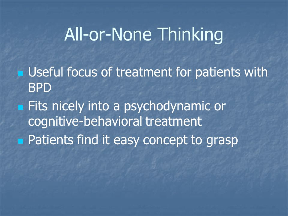All-or-None Thinking Useful focus of treatment for patients with BPD