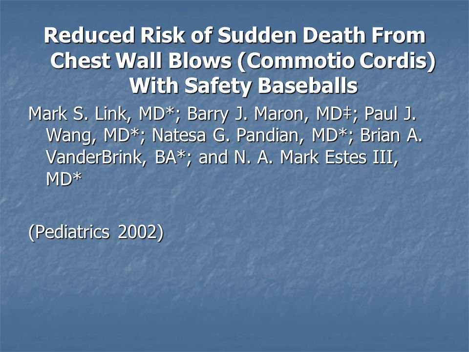 Reduced Risk of Sudden Death From Chest Wall Blows (Commotio Cordis) With Safety Baseballs