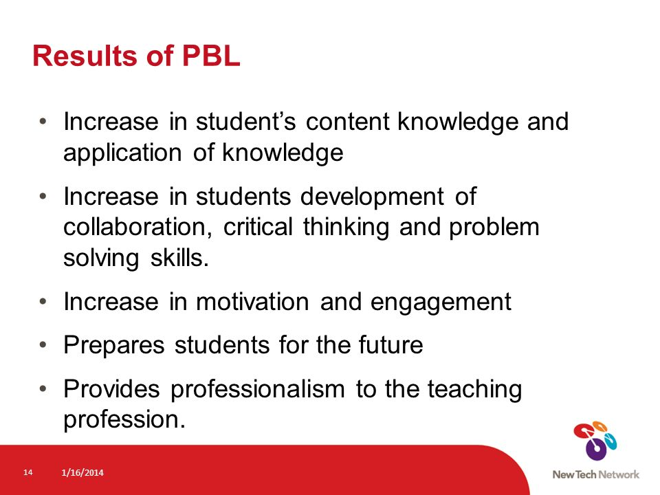 Results of PBL Increase in student's content knowledge and application of knowledge.