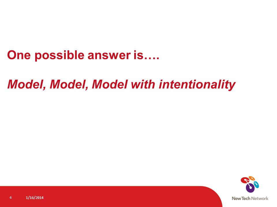 One possible answer is…. Model, Model, Model with intentionality