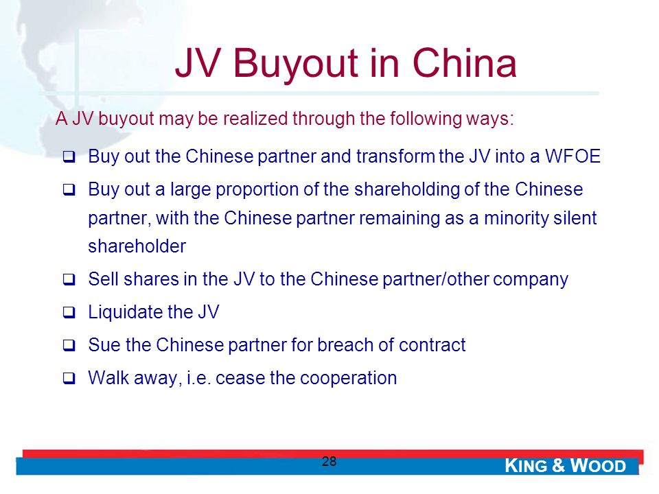 JV Buyout in China A JV buyout may be realized through the following ways: Buy out the Chinese partner and transform the JV into a WFOE.
