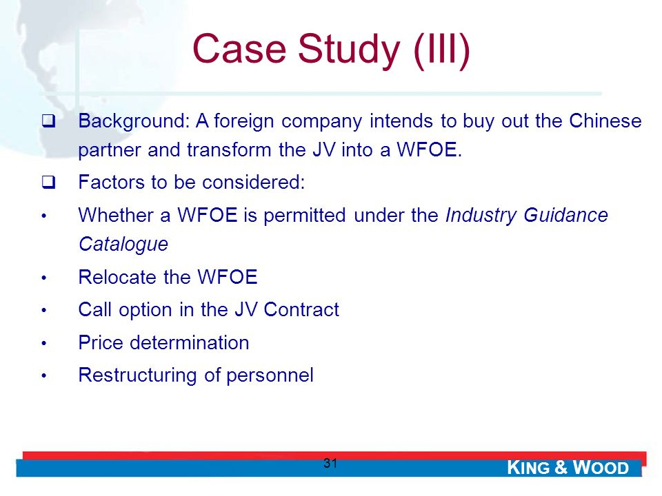 Case Study (III) Background: A foreign company intends to buy out the Chinese partner and transform the JV into a WFOE.