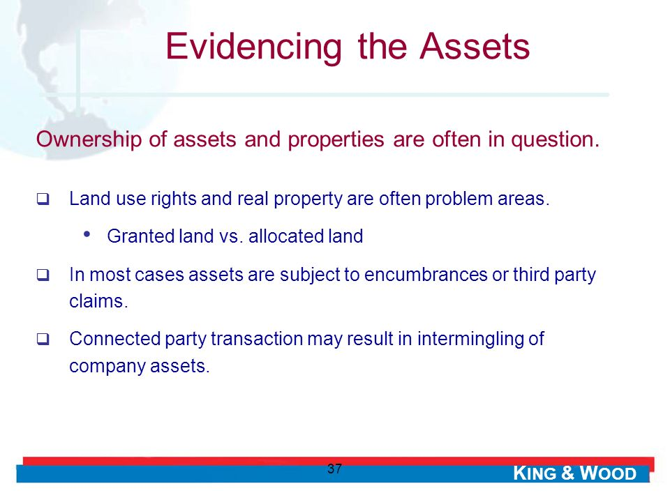 Evidencing the Assets Ownership of assets and properties are often in question. Land use rights and real property are often problem areas.