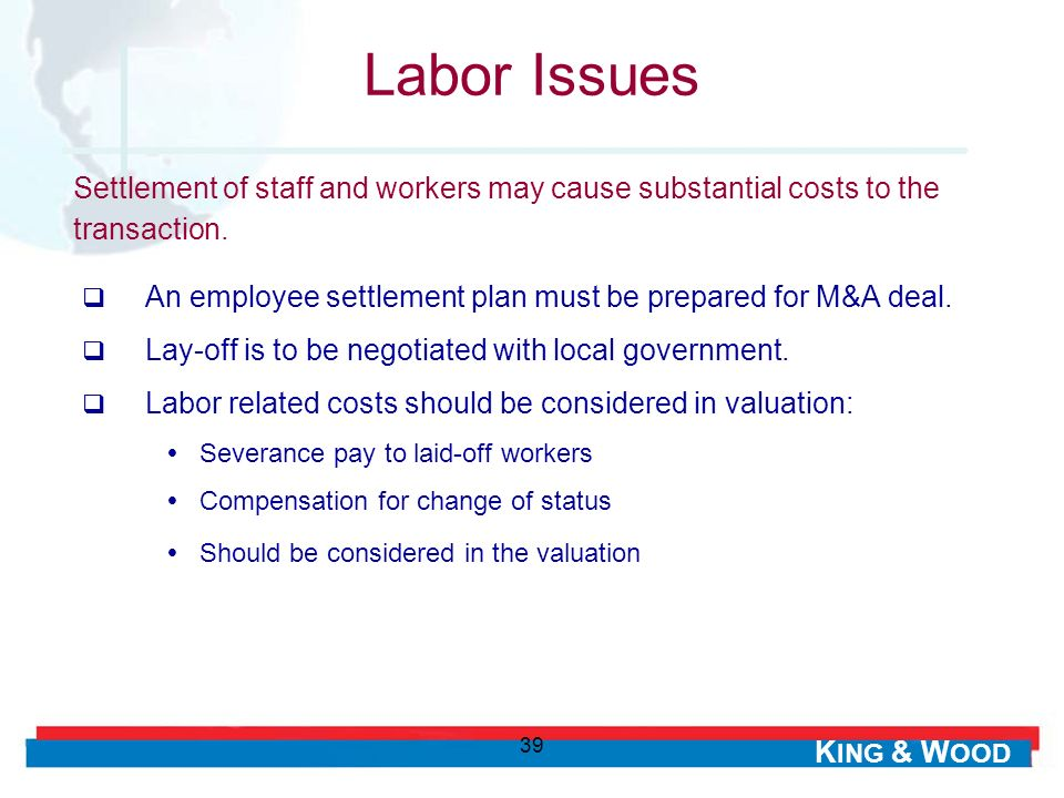 Labor Issues Settlement of staff and workers may cause substantial costs to the transaction.