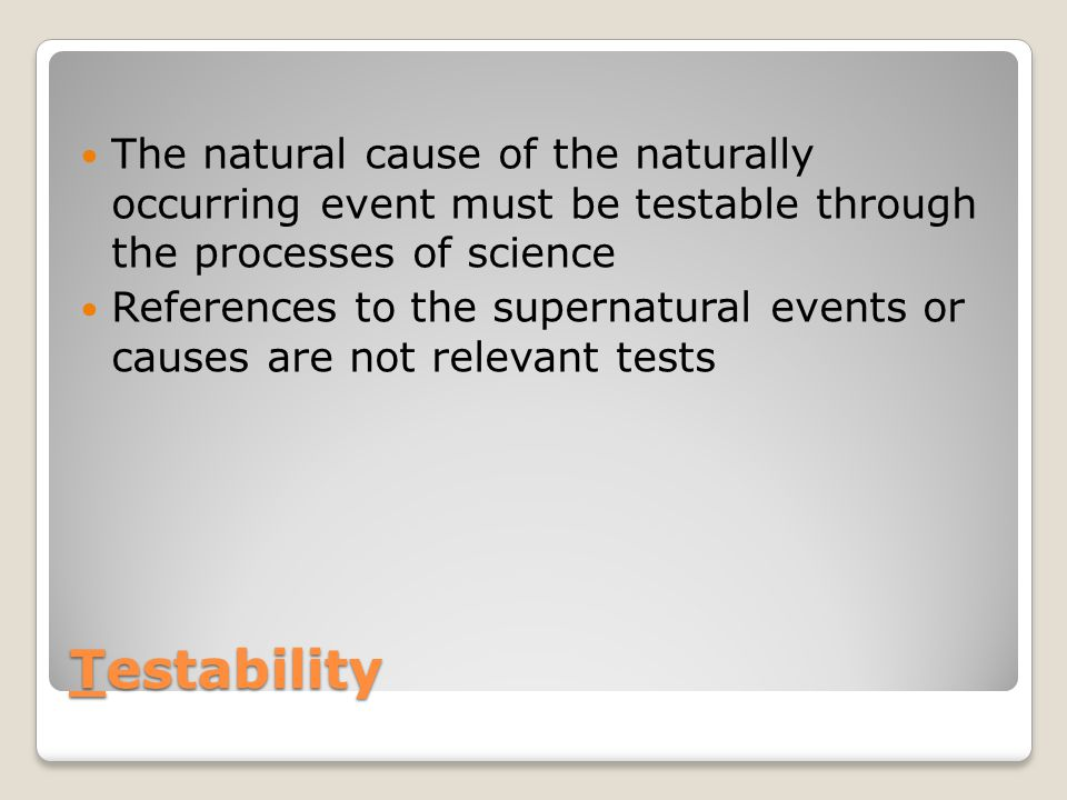 The natural cause of the naturally occurring event must be testable through the processes of science