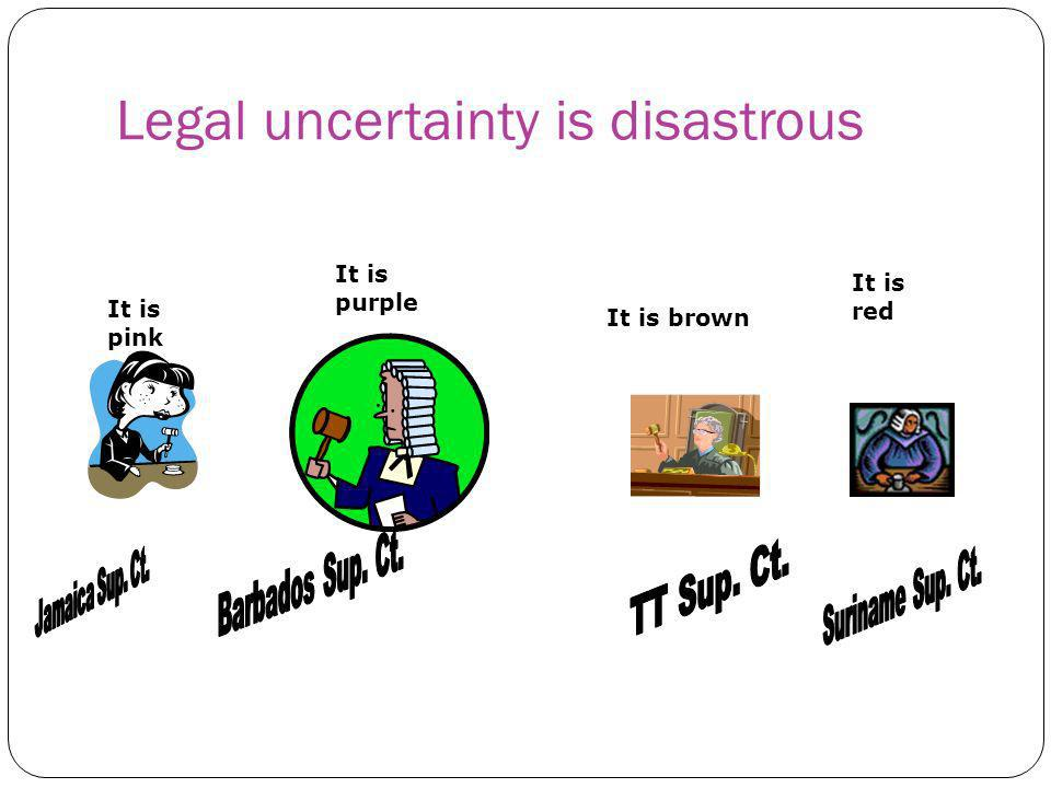 Legal uncertainty is disastrous