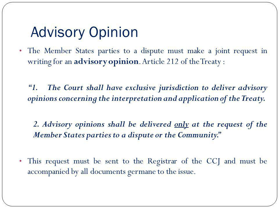 Advisory Opinion The Member States parties to a dispute must make a joint request in writing for an advisory opinion. Article 212 of the Treaty :