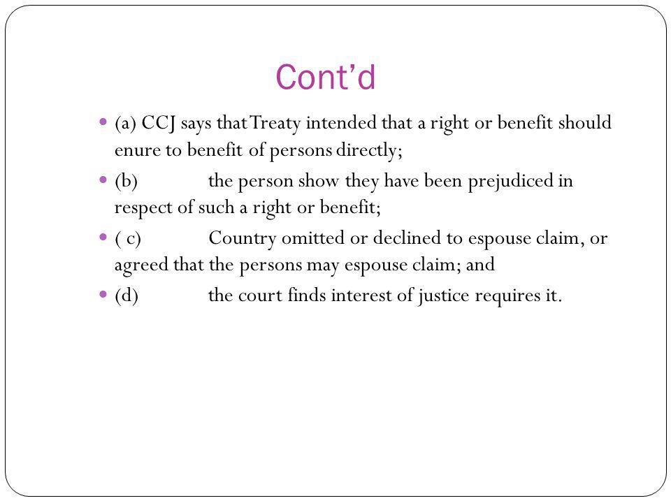 Cont'd (a) CCJ says that Treaty intended that a right or benefit should enure to benefit of persons directly;
