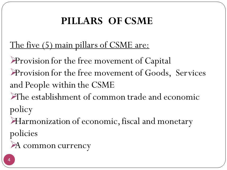 PILLARS OF CSME The five (5) main pillars of CSME are: