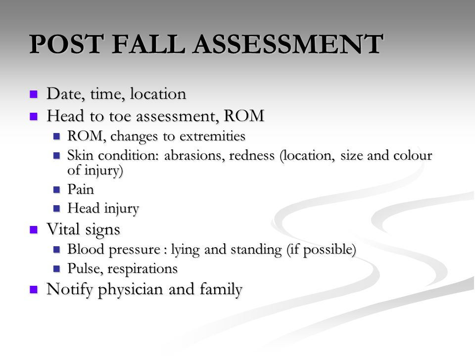 POST FALL ASSESSMENT Date, time, location Head to toe assessment, ROM