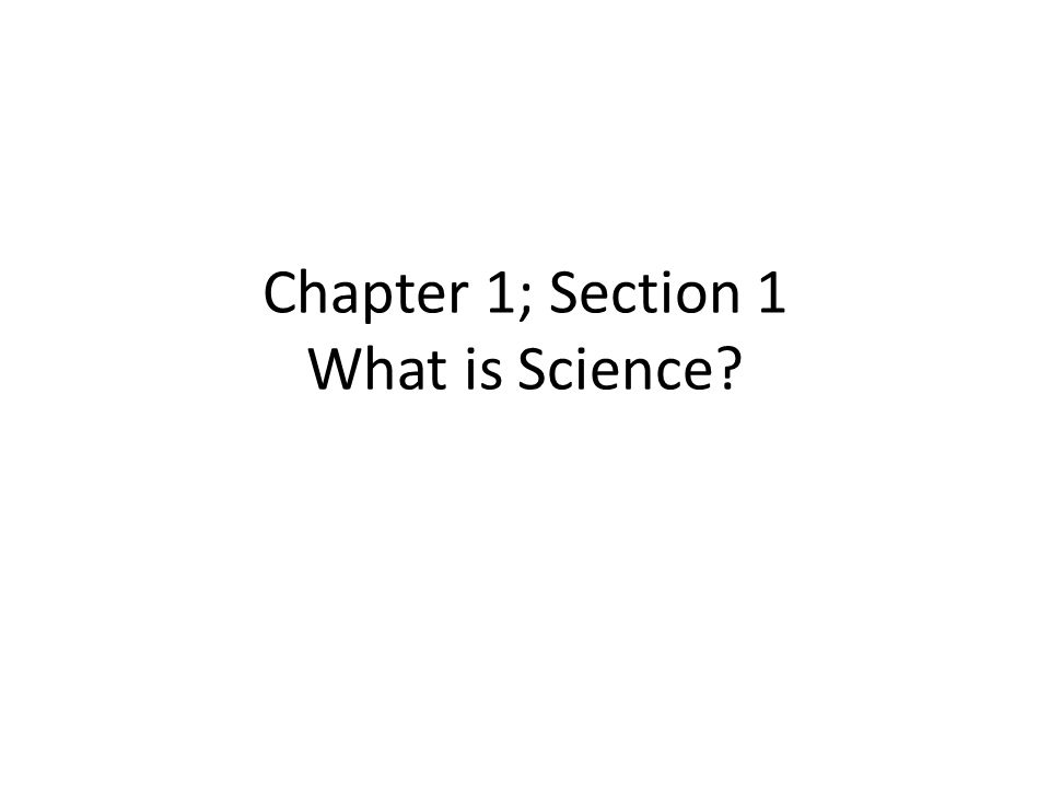 Chapter 1; Section 1 What is Science