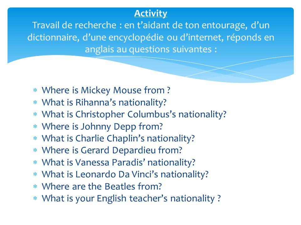 Activity Travail de recherche : en t'aidant de ton entourage, d'un dictionnaire, d'une encyclopédie ou d'internet, réponds en anglais au questions suivantes :