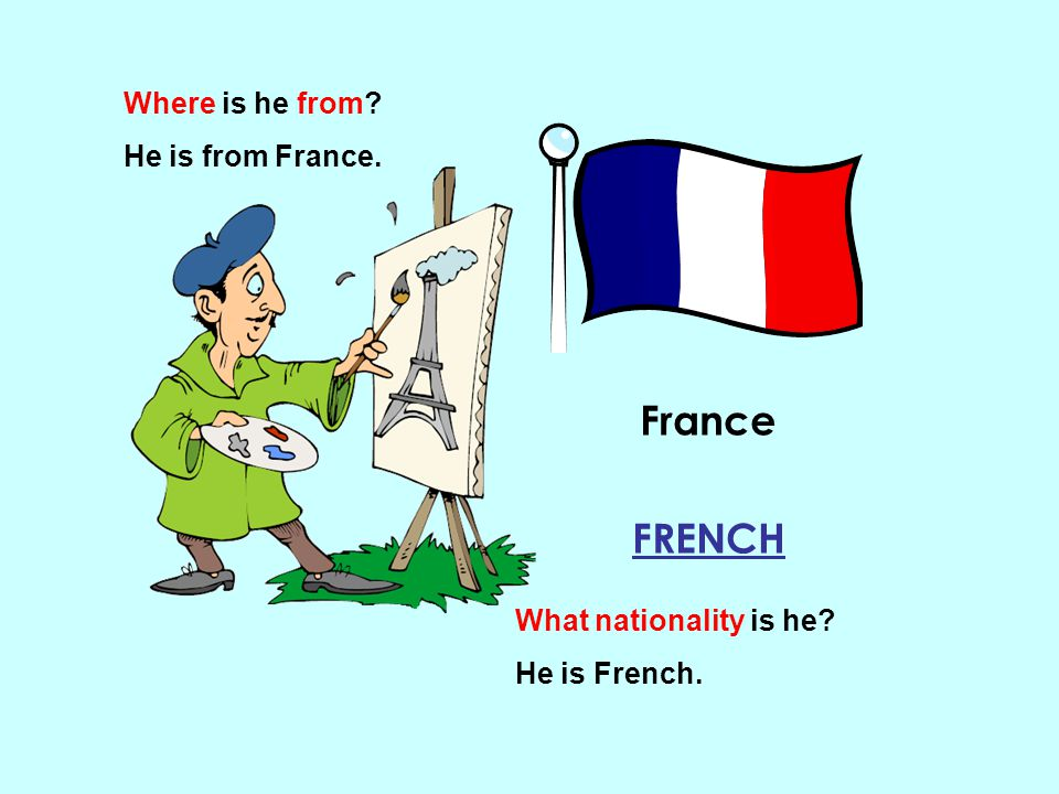 France FRENCH Where is he from He is from France.