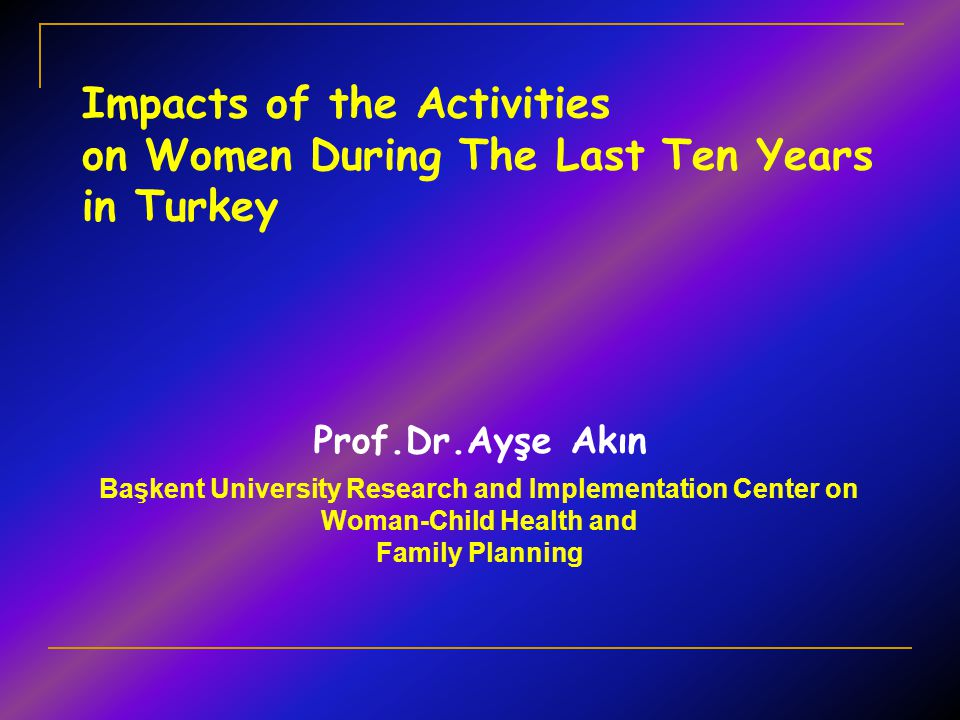 Impacts of the Activities on Women During The Last Ten Years in Turkey
