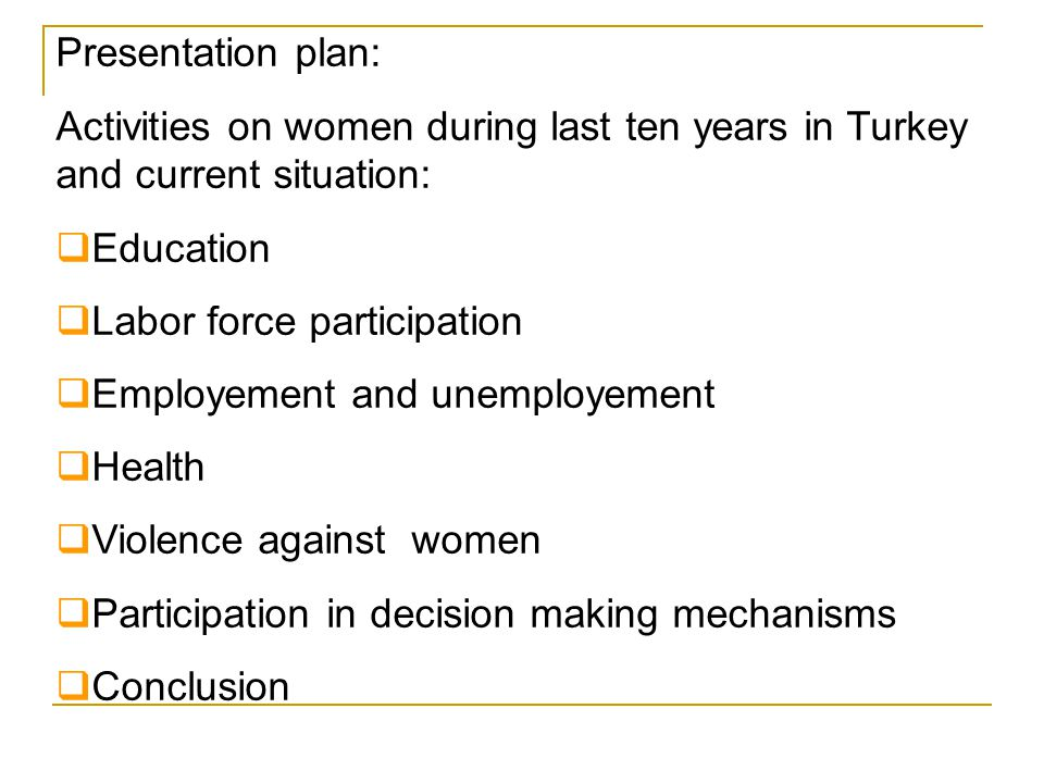 Presentation plan: Activities on women during last ten years in Turkey and current situation: Education.