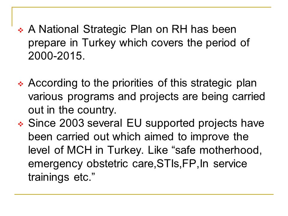A National Strategic Plan on RH has been prepare in Turkey which covers the period of 2000-2015.