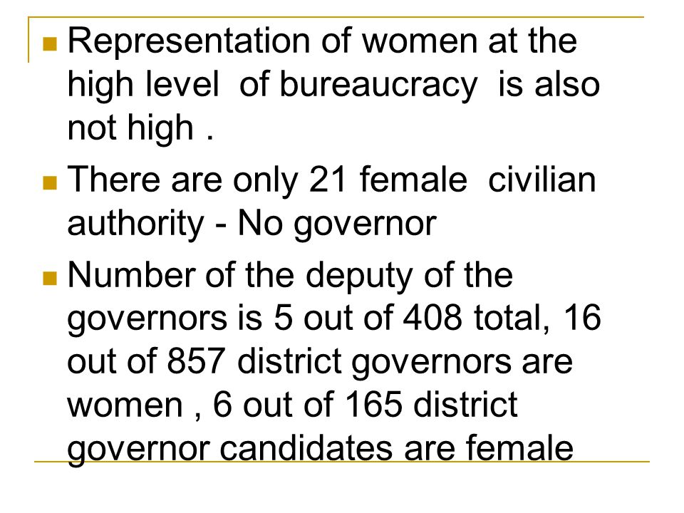 Representation of women at the high level of bureaucracy is also not high .