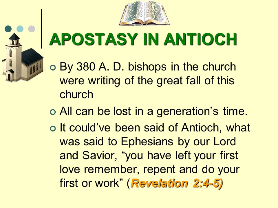 APOSTASY IN ANTIOCH By 380 A. D. bishops in the church were writing of the great fall of this church.