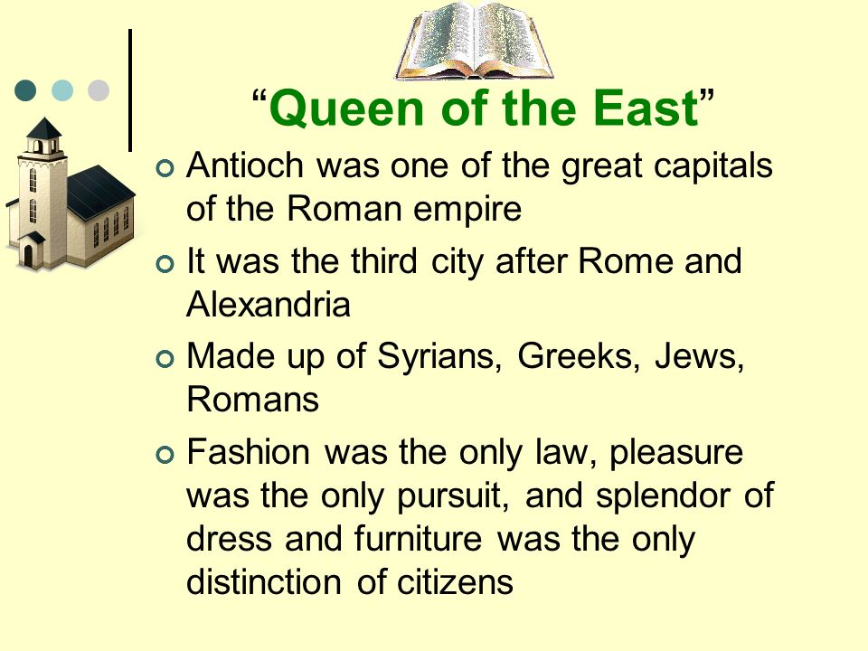 Queen of the East Antioch was one of the great capitals of the Roman empire. It was the third city after Rome and Alexandria.