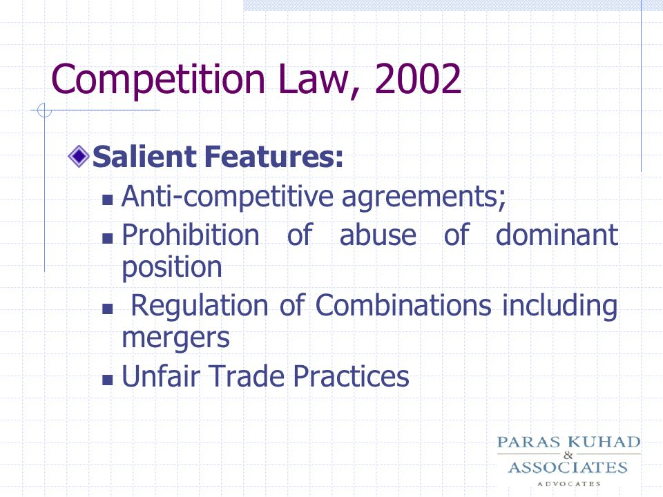 Competition Law, 2002 Salient Features: Anti-competitive agreements;