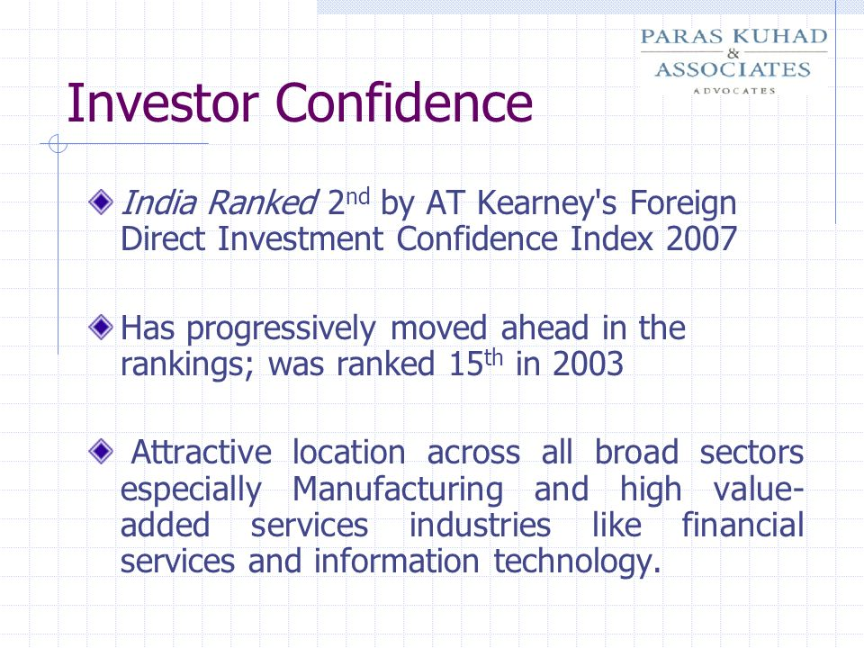Investor Confidence India Ranked 2nd by AT Kearney s Foreign Direct Investment Confidence Index 2007.
