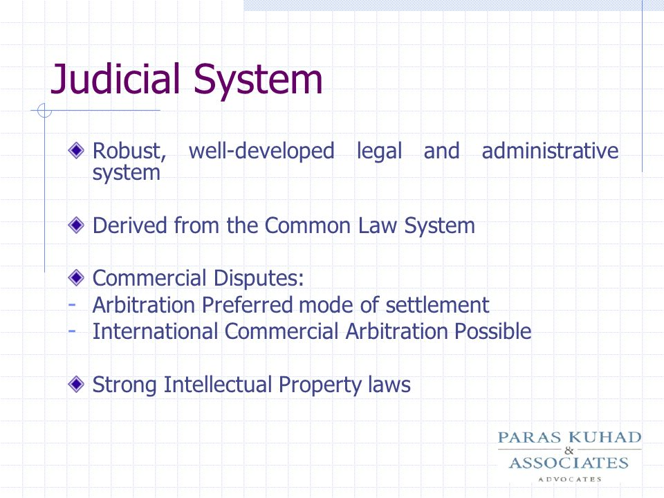 Judicial System Robust, well-developed legal and administrative system
