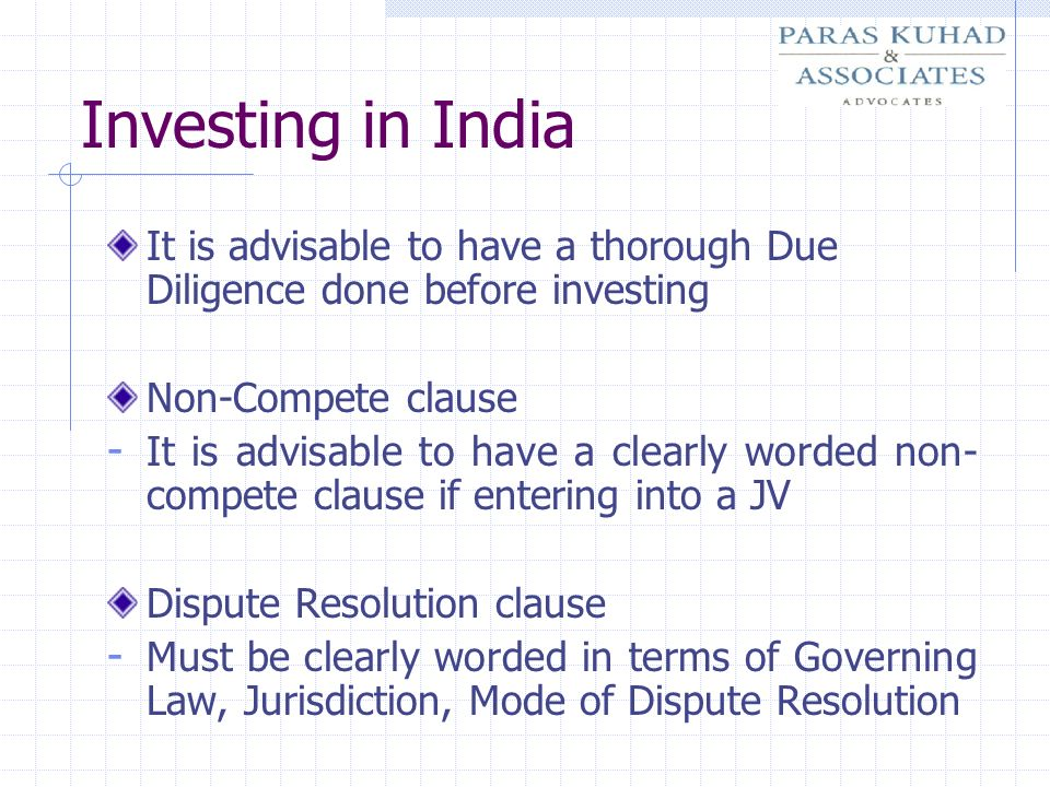 Investing in India It is advisable to have a thorough Due Diligence done before investing. Non-Compete clause.