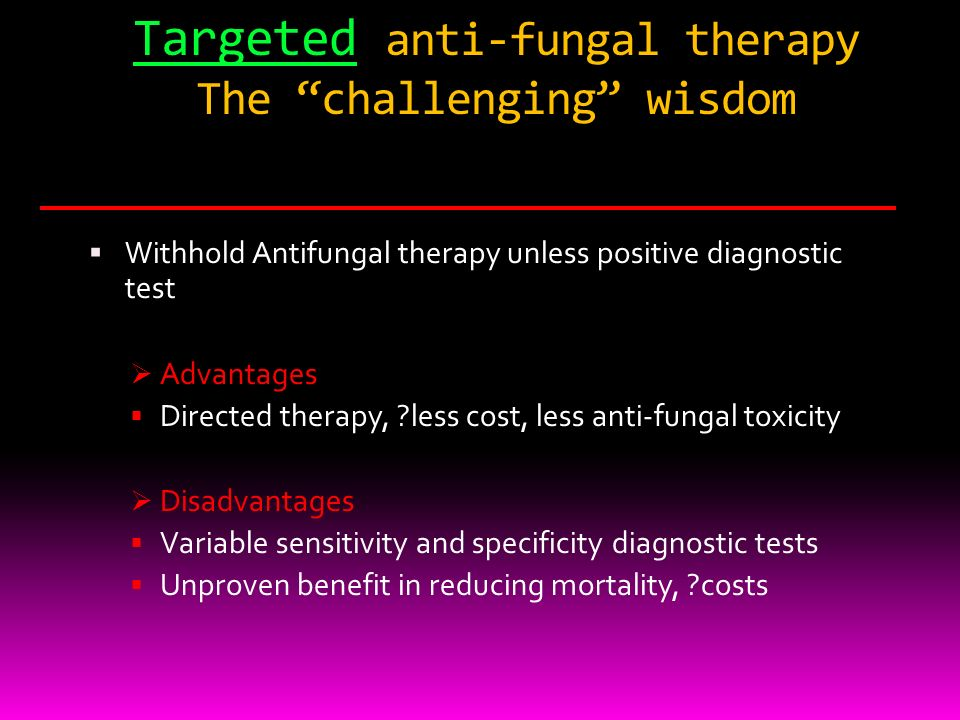 Targeted anti-fungal therapy The challenging wisdom