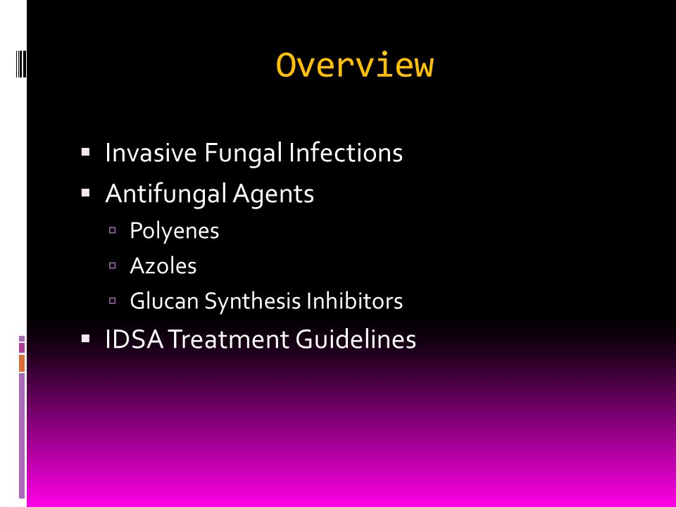 Overview Invasive Fungal Infections Antifungal Agents