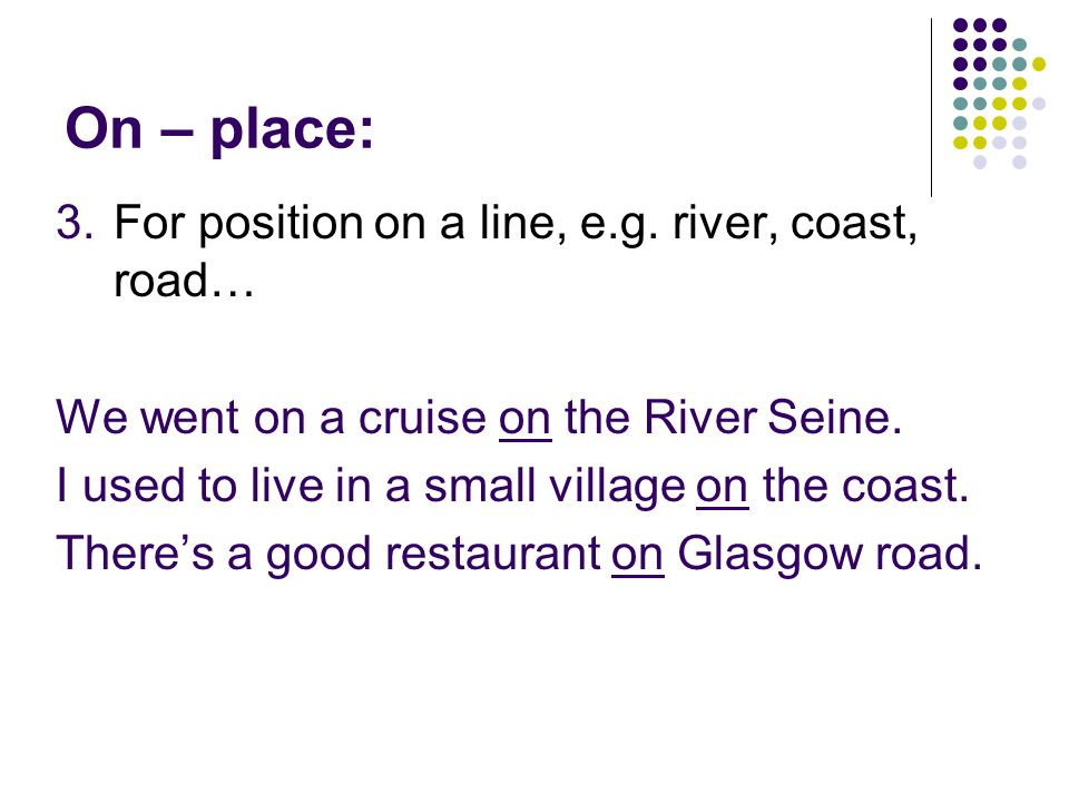 On – place: For position on a line, e.g. river, coast, road…