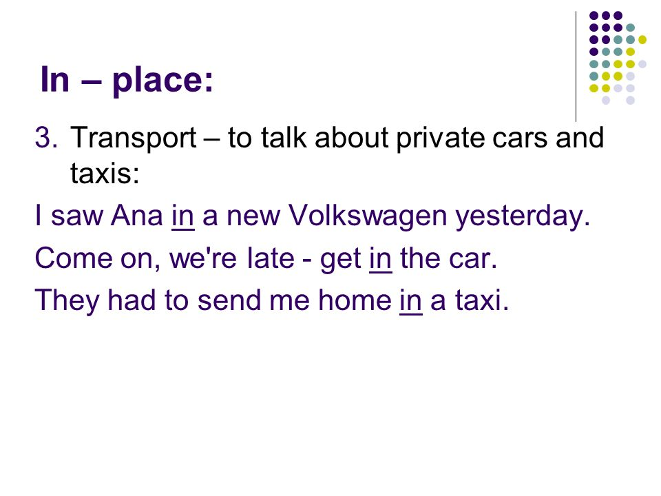 In – place: Transport – to talk about private cars and taxis: