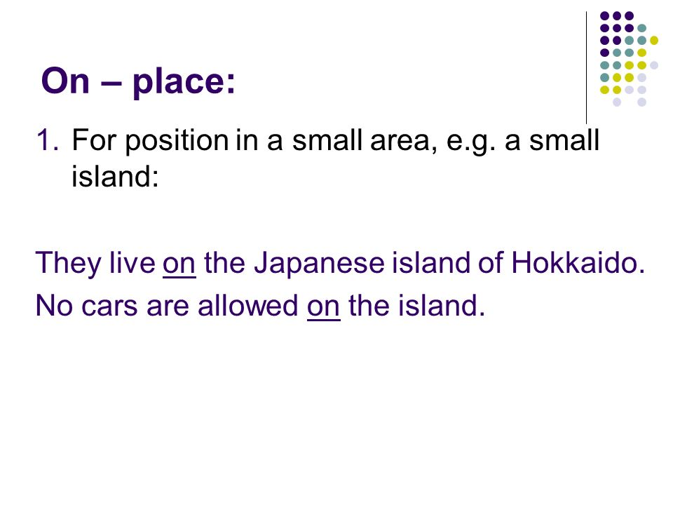 On – place: For position in a small area, e.g. a small island: