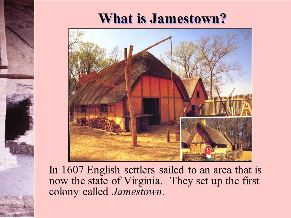 What is Jamestown. In 1607 English settlers sailed to an area that is now the state of Virginia.