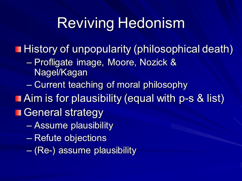 Reviving Hedonism History of unpopularity (philosophical death)