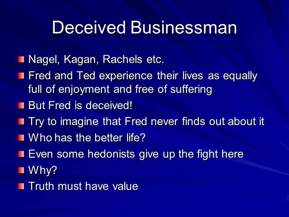 Deceived Businessman Nagel, Kagan, Rachels etc.