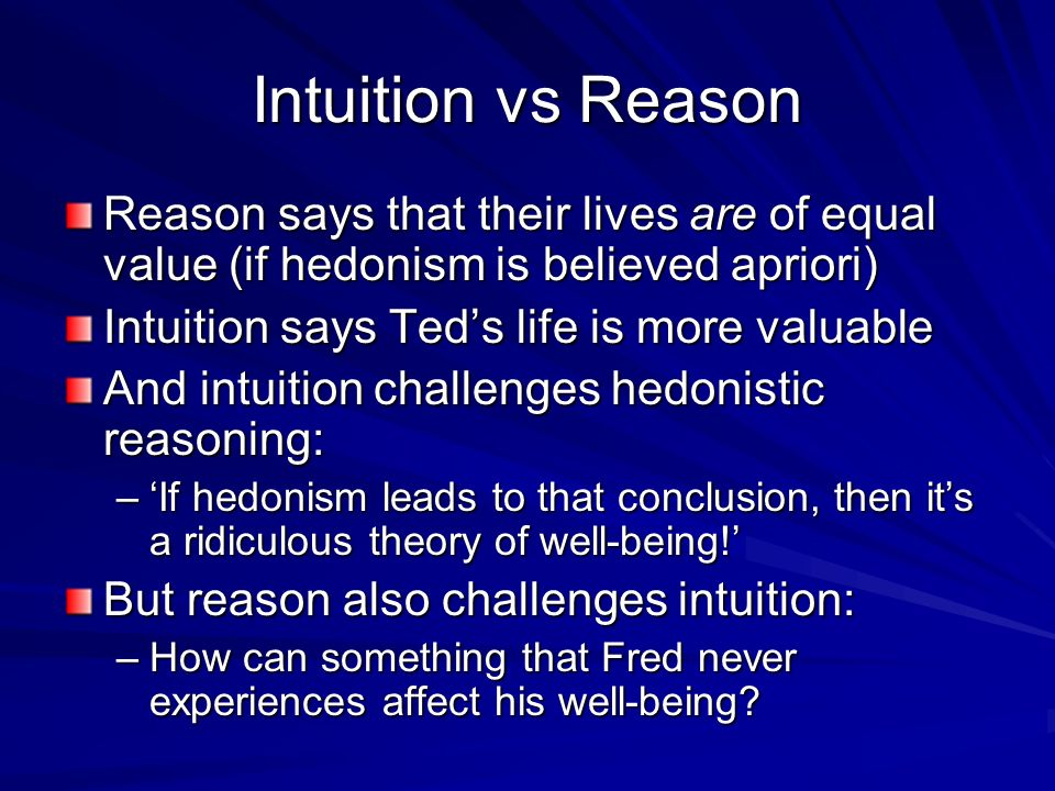 Intuition vs Reason Reason says that their lives are of equal value (if hedonism is believed apriori)
