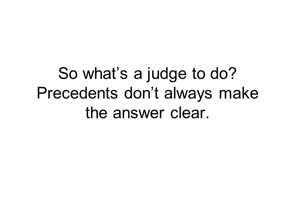 So what's a judge to do Precedents don't always make the answer clear.