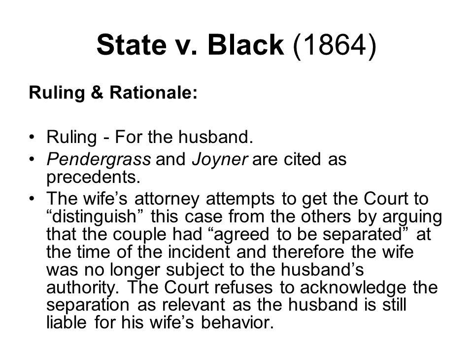State v. Black (1864) Ruling & Rationale: Ruling - For the husband.