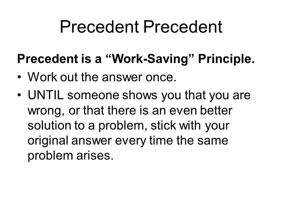 Precedent Precedent Precedent is a Work-Saving Principle.