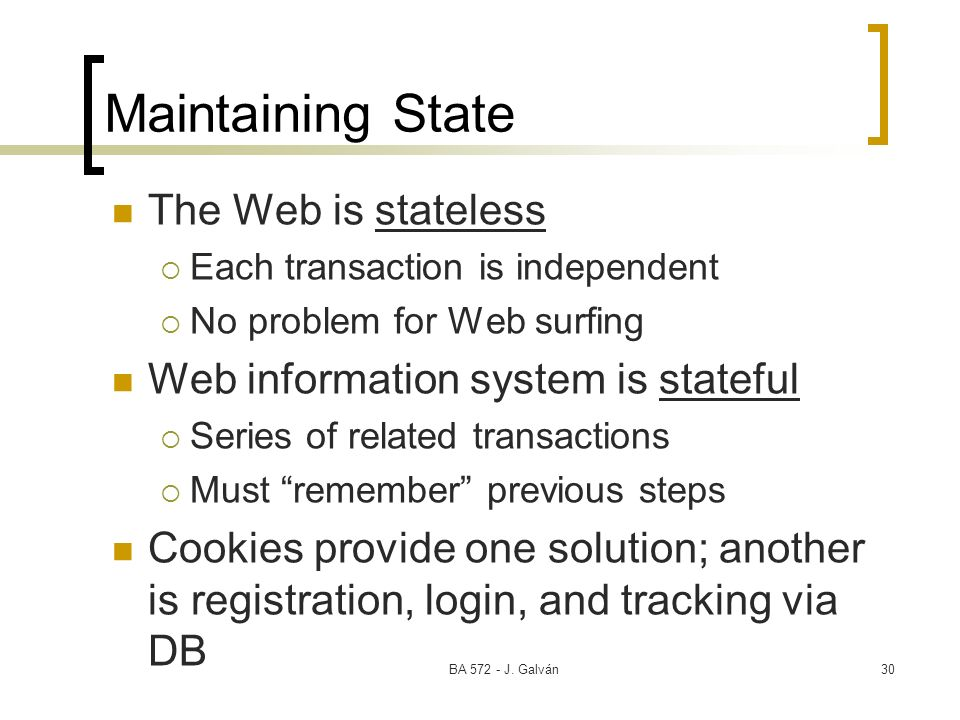 Maintaining State The Web is stateless
