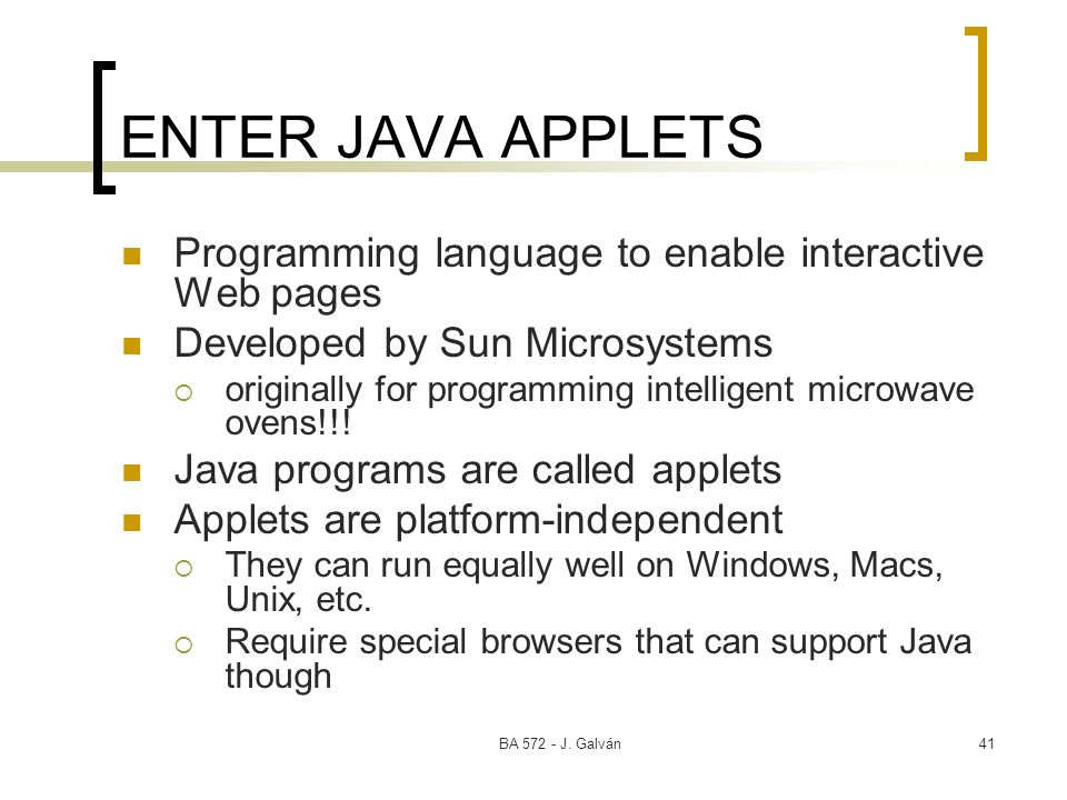ENTER JAVA APPLETS Programming language to enable interactive Web pages. Developed by Sun Microsystems.