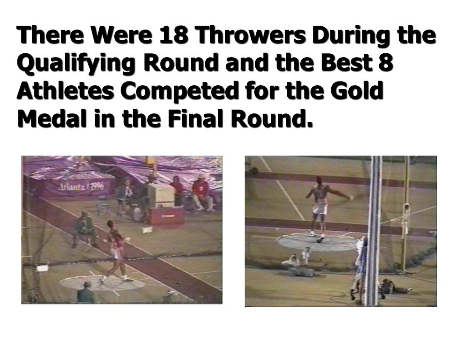 There Were 18 Throwers During the Qualifying Round and the Best 8 Athletes Competed for the Gold Medal in the Final Round.