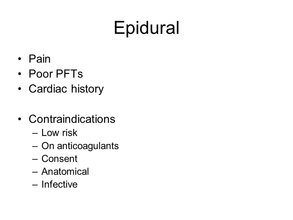 Epidural Pain Poor PFTs Cardiac history Contraindications Low risk
