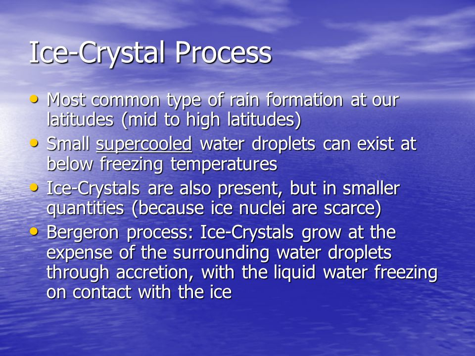 Ice-Crystal Process Most common type of rain formation at our latitudes (mid to high latitudes)