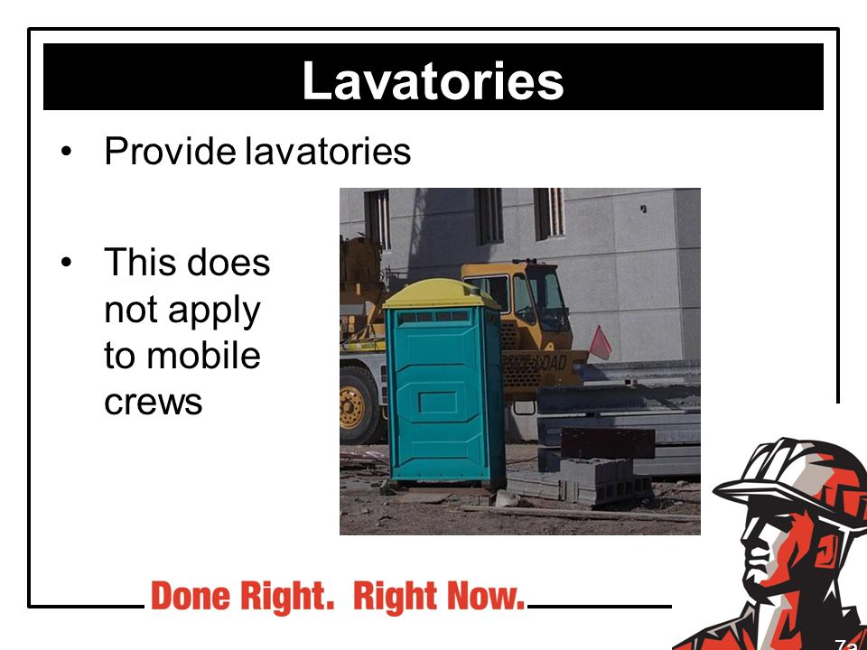 Lavatories Provide lavatories This does not apply to mobile crews 7a