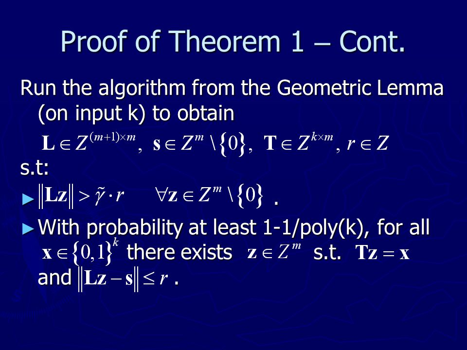 Proof of Theorem 1 – Cont. Run the algorithm from the Geometric Lemma (on input k) to obtain. s.t: