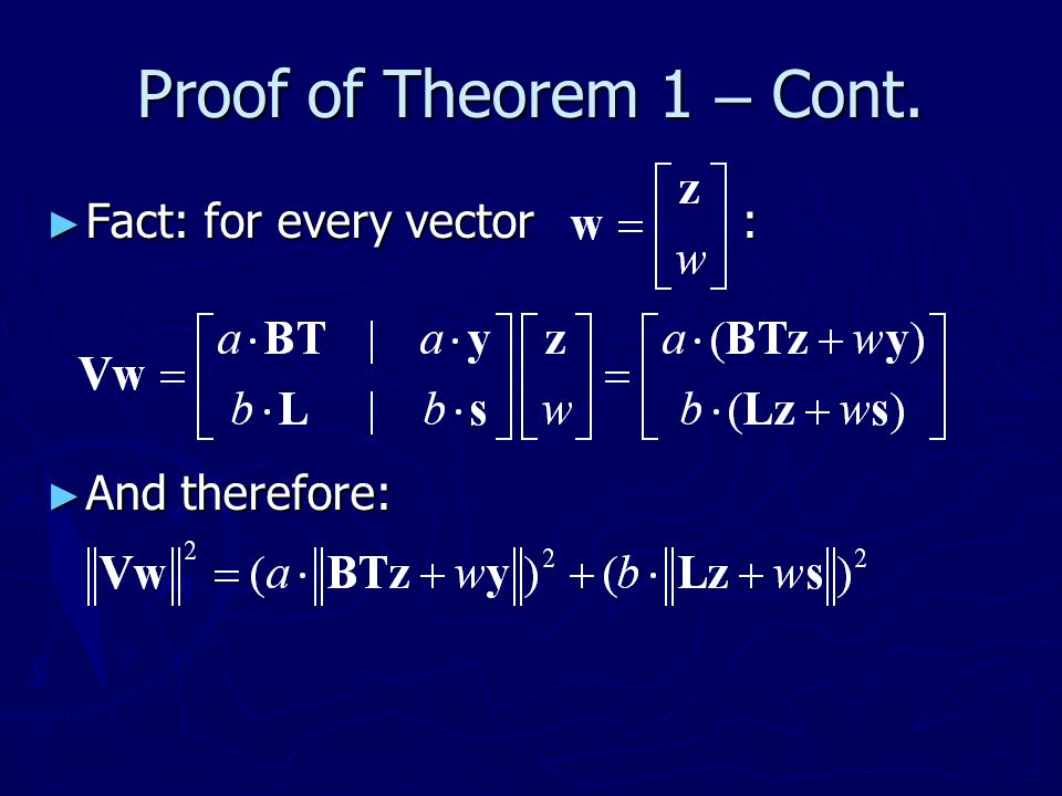Proof of Theorem 1 – Cont. Fact: for every vector : And therefore: