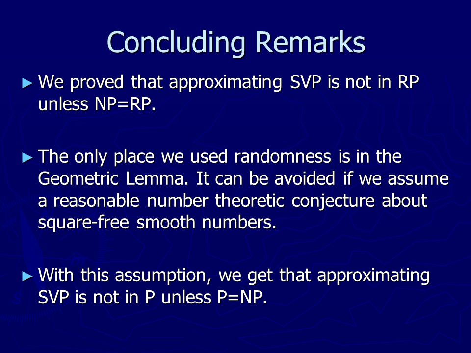 Concluding Remarks We proved that approximating SVP is not in RP unless NP=RP.
