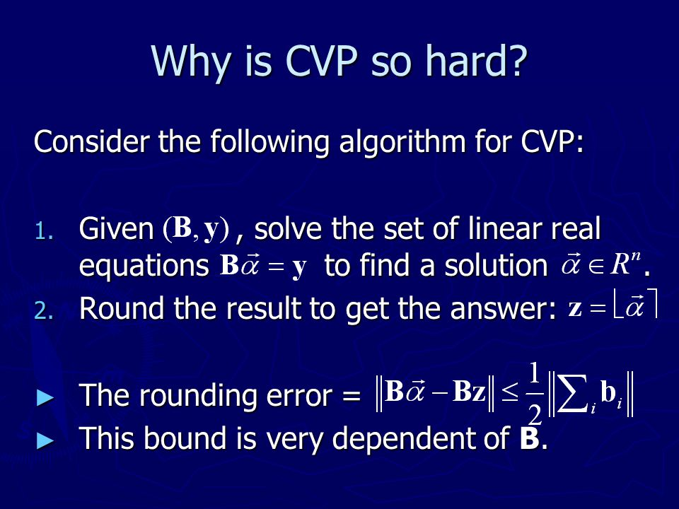 Why is CVP so hard Consider the following algorithm for CVP: