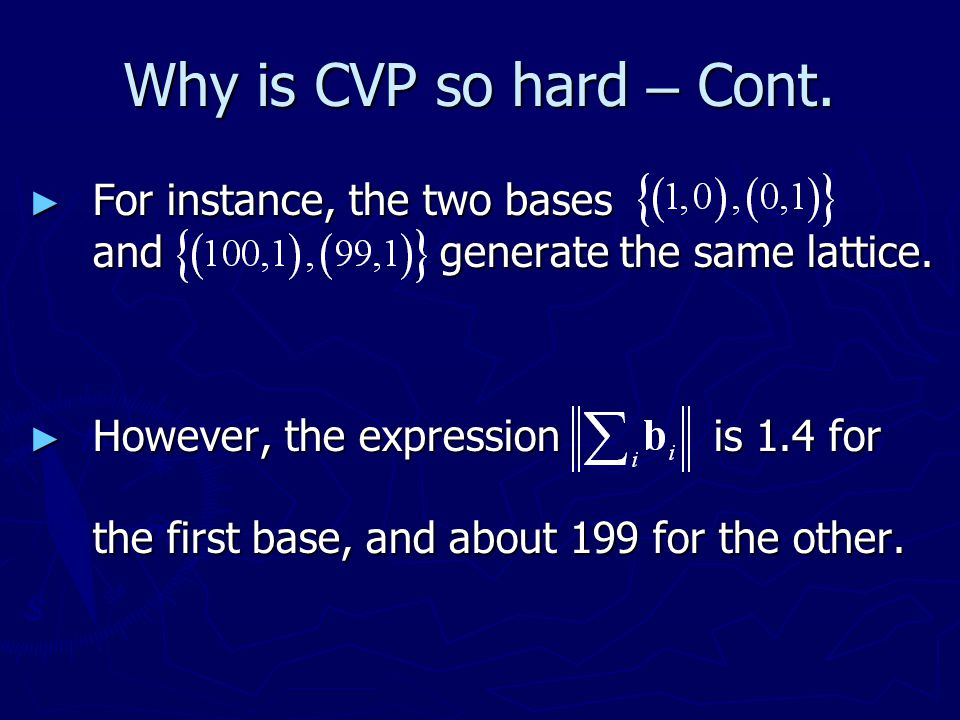 Why is CVP so hard – Cont. For instance, the two bases and generate the same lattice.